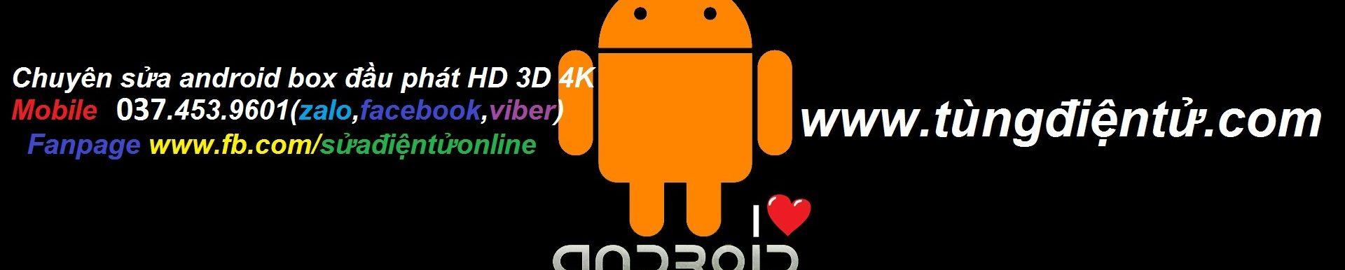 www.tùngđiệntử.com chuyên sửa android box đầu phát HD 3D 4K tại hà nội